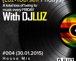 DJ Luz – Luz Yourself Fridays Mix #004 (30.01.2015)